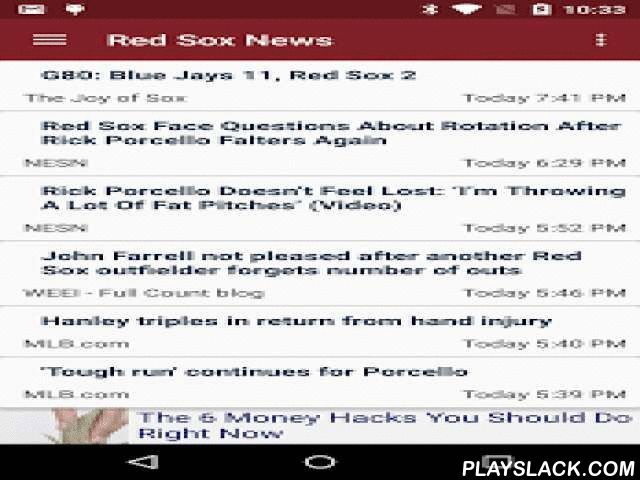 Baseball News - Red Sox  Android App - playslack.com ,  Get fast and reliable news for your Boston Red Sox from more than a dozen news outlets.We also provide: • Live MLB scores and standings • Red Sox season schedule• Red Sox roster with season stats for each playerWe gather up to the minute news feeds from the following sources: ◆ Yahoo Sports◆ MLB.com◆ CBS Sports◆ SB Nation◆ Boston Dirt Dogs◆ Boston Herald◆ Boston.com◆ Red Sox Monster◆ Over the Monster◆ Sox & Dawgs◆ The Joy of Sox◆…