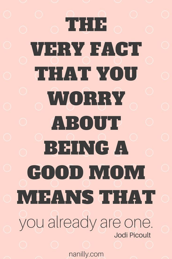 The Very Fact That You Worry About Being A Good Mom Means That You Are One Good Parenting Quotes Parenting Quotes Best Mom Quotes
