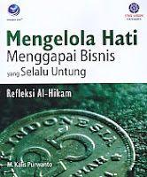 Judul Buku : MENGELOLA HATI MENGGAPAI BISNIS YANG SELALU UNTUNG – Refleksi Al-Hikam