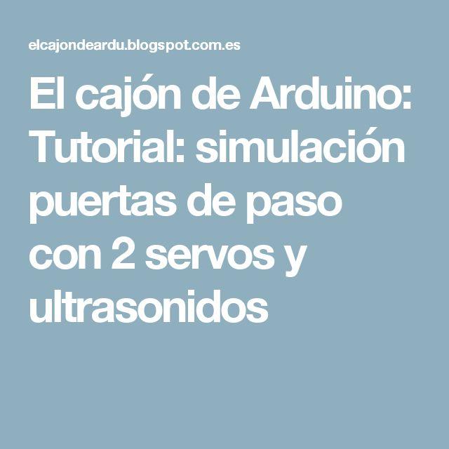 El cajón de Arduino: Tutorial: simulación puertas de paso con 2 servos y ultrasonidos