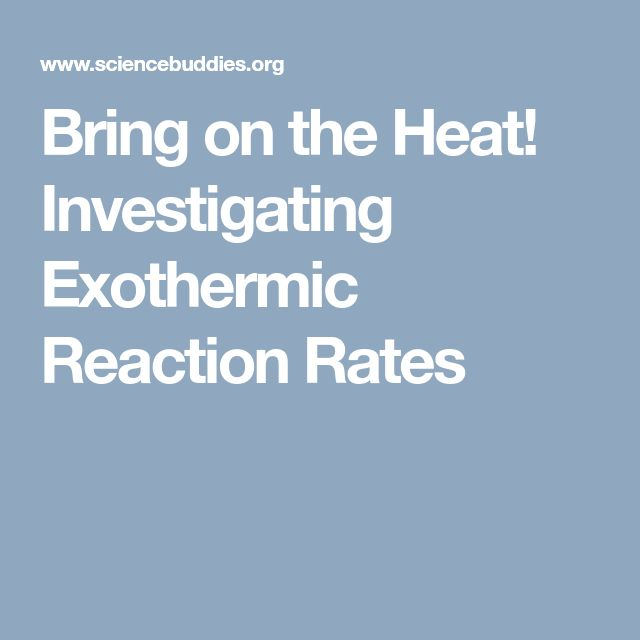 Bring on the Heat! Investigating Exothermic Reaction Rates