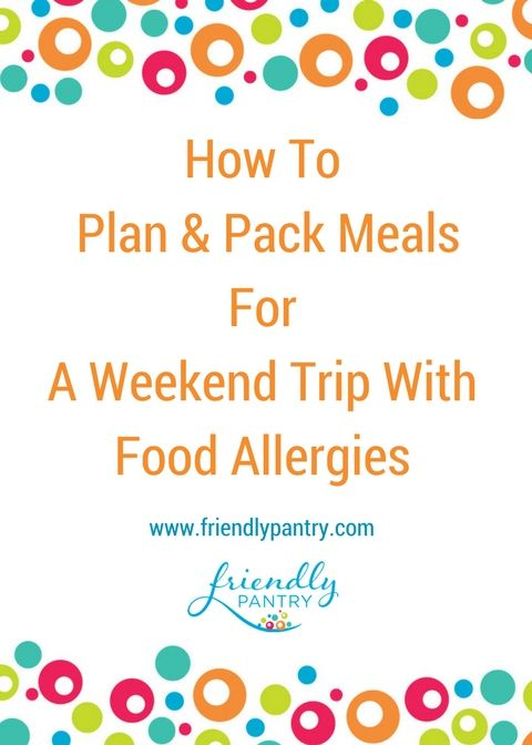 An easy 4 step solution to packing for a weekend trip with food allergies. Includes Weekend Trip Meal Planner Printable. www.friendlypantry.com