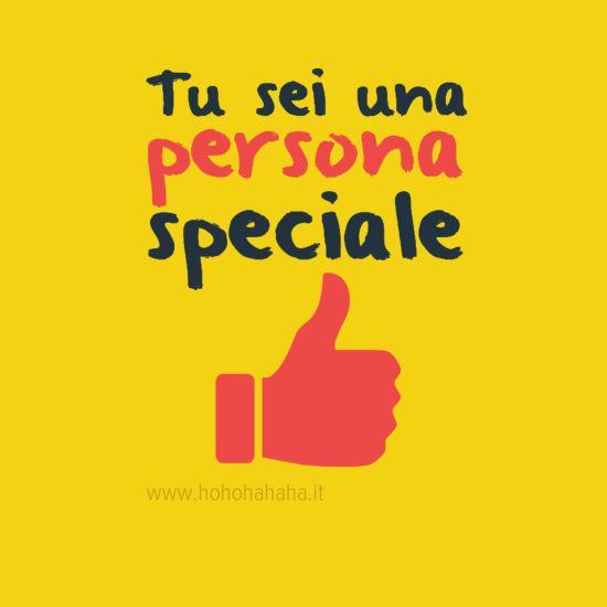 Tu sei una persona speciale #HoHoHaHaHa #BenEssere