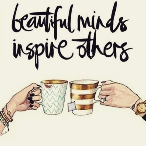 Beautiful minds inspire others. Cheers to that!