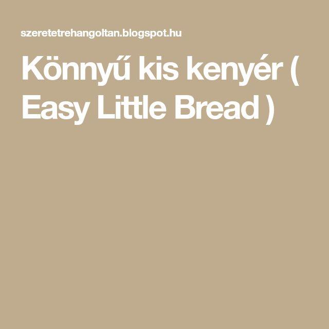 Könnyű kis kenyér ( Easy Little Bread )