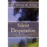 Silent Desperation: An Eclectic Mix of Short Fiction and Poetry (Paperback)By Jeffrey M. Bryan