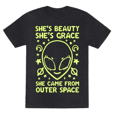 "She's Beauty She's Grace She Came From Outer Space - This funny alien shirt is perfect for all goths, and true believers that can't get enough 90s nostalgia alien stuff like ""she's beauty, she's grace, she came from outer space. This feminist shirt is great for fans of 90s shirts, alien memes and feminist memes."