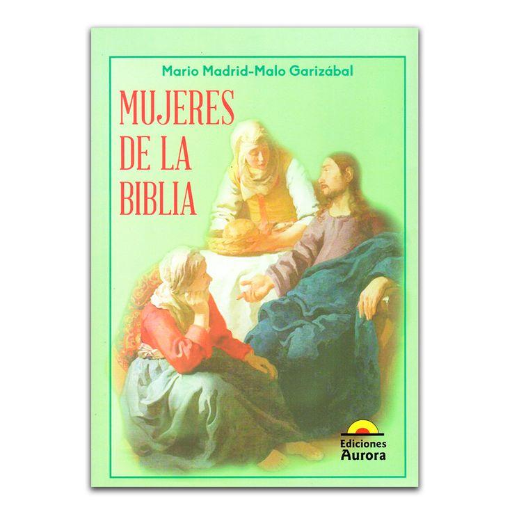 Mujeres de la biblia – Mario Madrid–Malo Garizábal – Ediciones Aurora www.librosyeditores.com Editores y distribuidores.