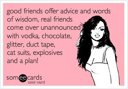 HahahaAwesome Friends, Best Friends, True Friends, Cat Suits, Offering Advice, Friends Offering, Plans But, Real Friends, Champagne Humor