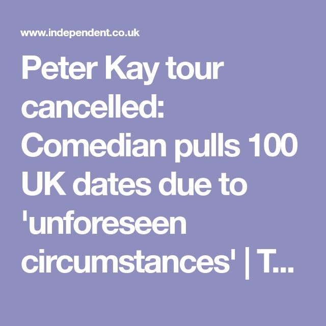 Peter Kay tour cancelled: Comedian pulls 100 UK dates due to 'unforeseen circumstances' | The Independent