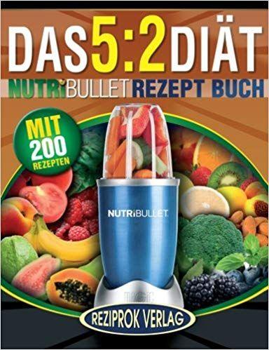 Das 5 2 Diat Nutribullet Rezept Buch 200 Leckere 5 2 Nutribullet