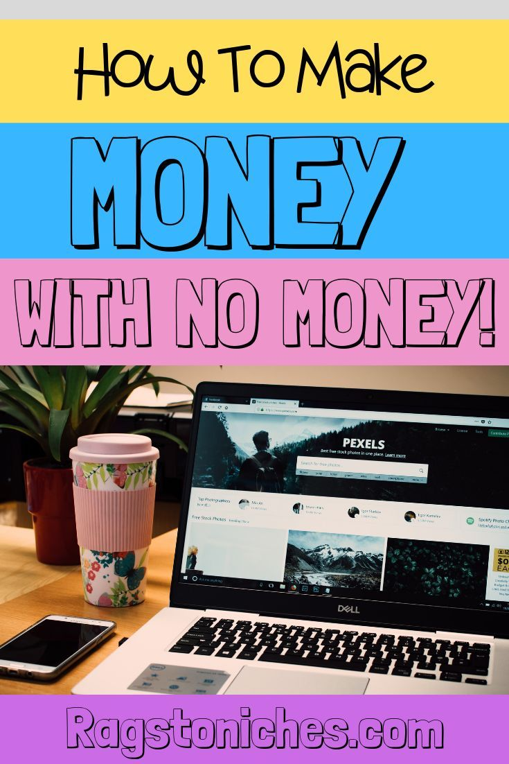 10+ Realistic Ways To Make Money, With No Money Online! – RAGS TO NICHE$ – Legit Extra Income From Home & Online!