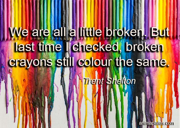 Last Time I Checked Quotes: We Are All A Little Broken. But Last Time I Checked