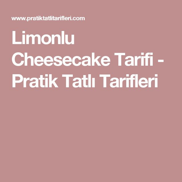 Limonlu Cheesecake Tarifi - Pratik Tatlı Tarifleri