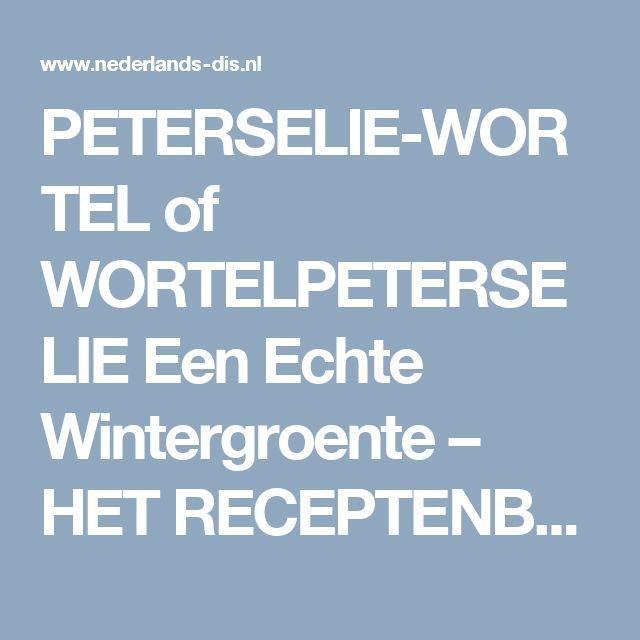 PETERSELIE-WORTEL of WORTELPETERSELIE Een Echte Wintergroente – HET RECEPTENBOEK VAN NEDERLANDS DIS