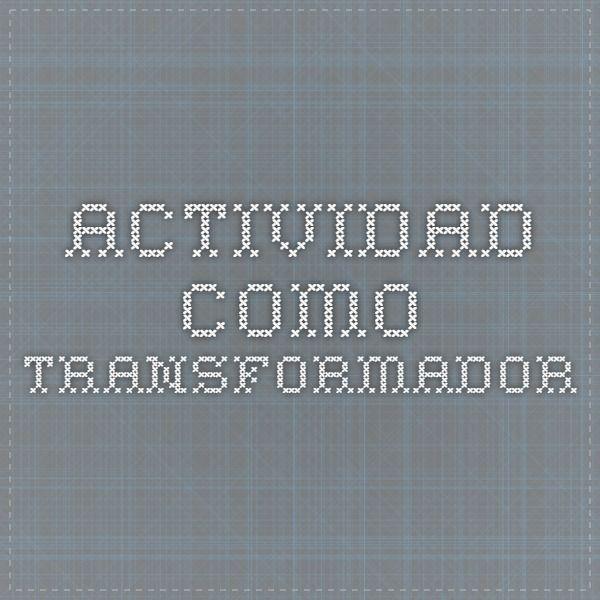 actividad como transformador