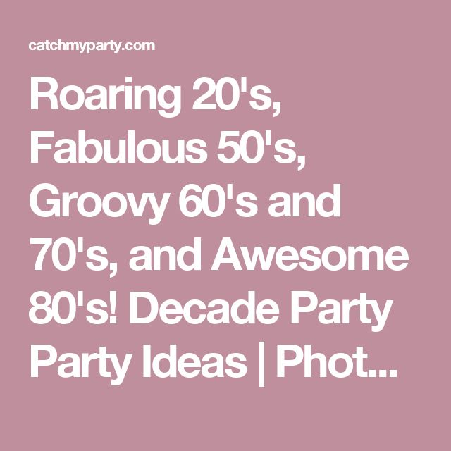 Roaring 20's, Fabulous 50's, Groovy 60's and 70's, and Awesome 80's! Decade Party Party Ideas   Photo 17 of 50   Catch My Party