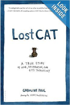 Lost Cat: A True Story of Love, Desperation, and GPS Technology: Caroline Paul, Wendy MacNaughton: 9781608199778: Amazon.com: Books