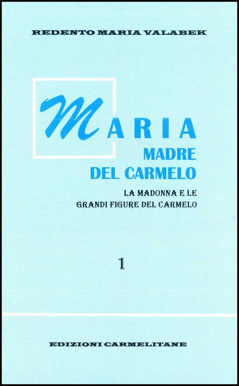 Maria  Madre  del  Carmelo.  La  Madonna  e  le  grandi figure del Carmelo, Vol. 1.