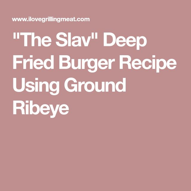 """The Slav"" Deep Fried Burger Recipe Using Ground Ribeye"