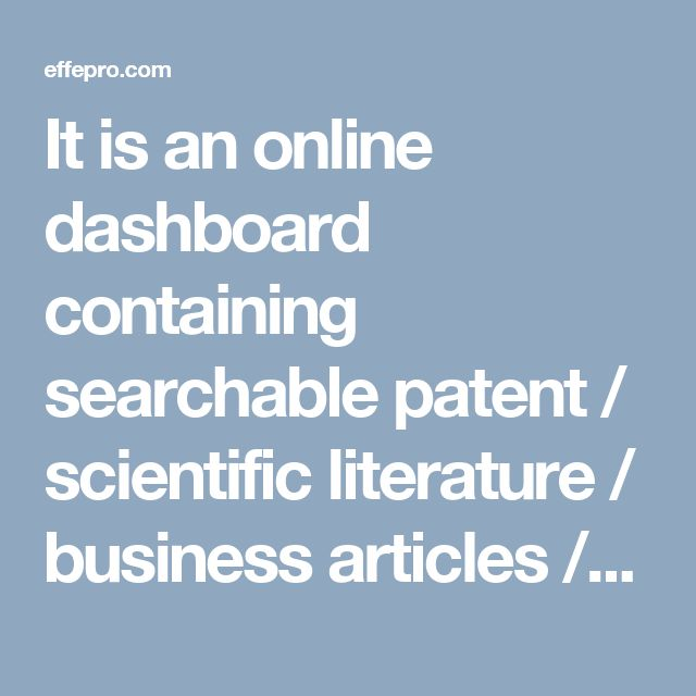 It is an online dashboard containing searchable patent / scientific literature / business articles / product literature data manually analyzed and categorized, and displayed in web-browser viewable form.