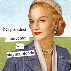 blond: Life, Blondes, Quote, Anne Taintor, Funny, Staying Blonde, Proudest Achievement, Ann Taintor, Annetaintor