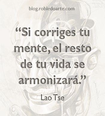 """Si corriges tu mente, el resto de tu vida se armonizará."" Lao Tse. http://libre.robledoarte.com?ad=pinfrases #Citas #Frases #robledoarte"