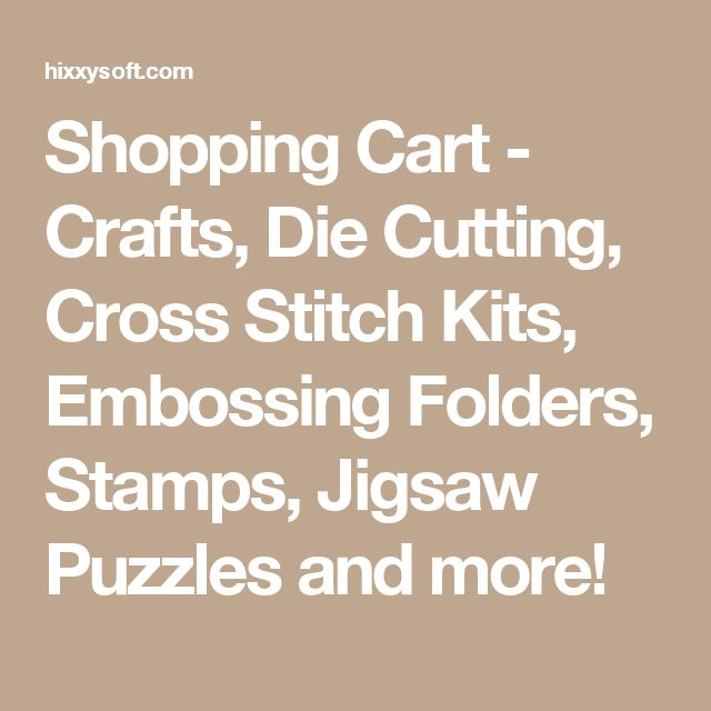 Shopping Cart  - Crafts, Die Cutting, Cross Stitch Kits, Embossing Folders, Stamps, Jigsaw Puzzles and more!