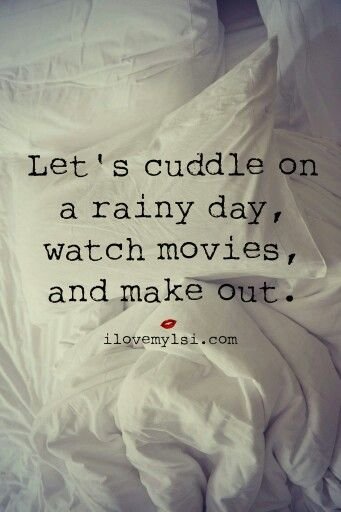 I Want To Cuddle With You Quotes: Cuddling On A Rainy Day!