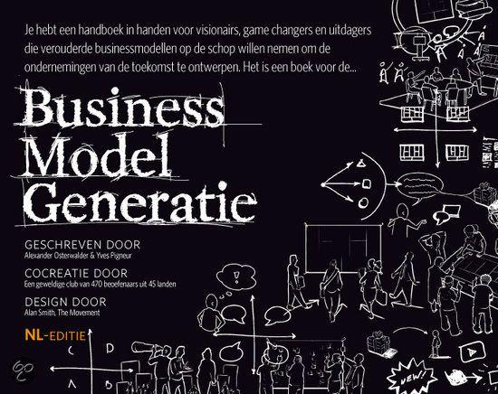 Business Model Generation / Alexander Osterwalder: (her)definieer je business model aan de hand van het overzichtelijke canvas.