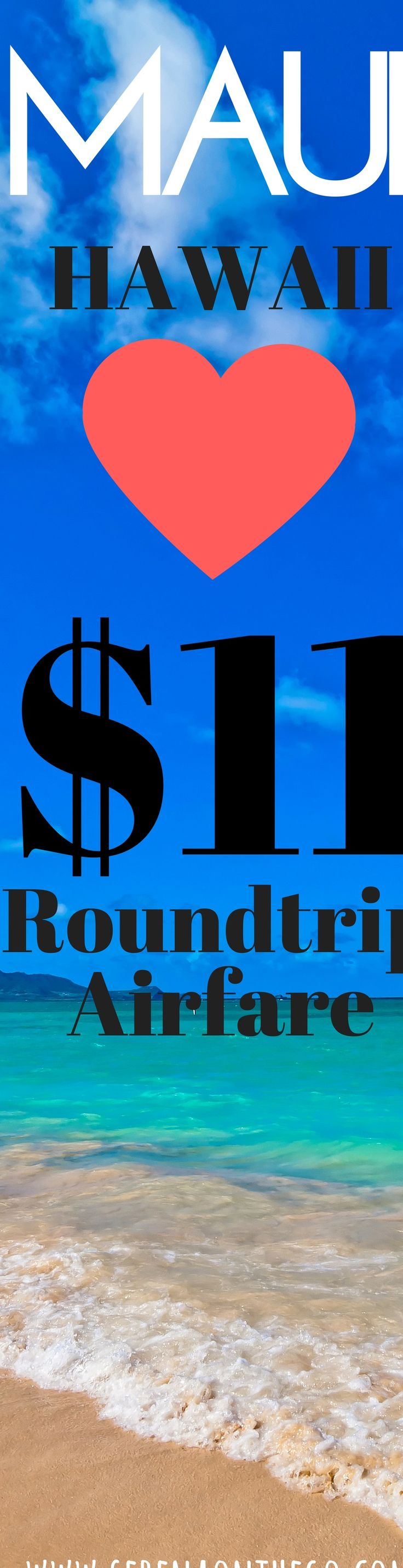 3 Roundtrip airfare tickets to Maui, Hawaii for a total cost of $33.60 FLY FREE