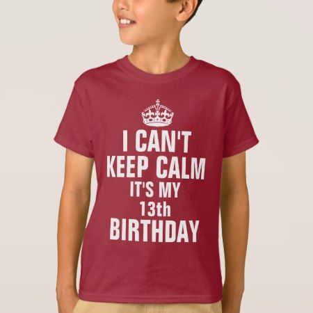 I can't keep calm it's my 13th birthday T-Shirt - click to get yours right now!