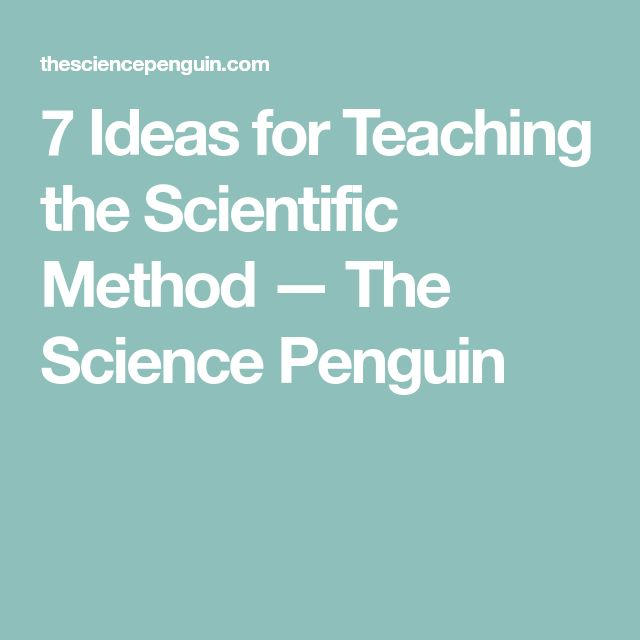 7 Ideas for Teaching the Scientific Method — The Science Penguin
