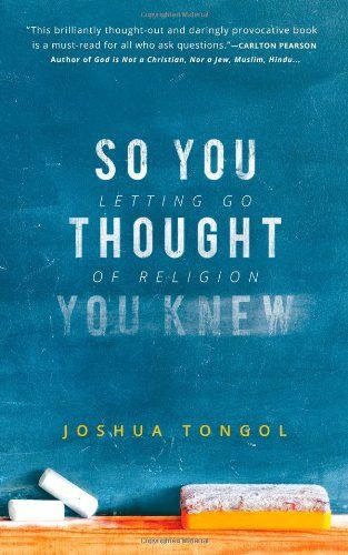 So You Thought You Knew: Letting Go of Religion by Joshua Tongol http://www.amazon.com/dp/0991463900/ref=cm_sw_r_pi_dp_MIshvb0V1HWQ9