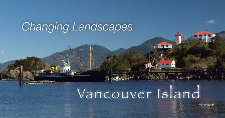'CHANGING LANDSCAPES TV' is moving forward and we will be releasing next season, this time join us on Vancouver Island !