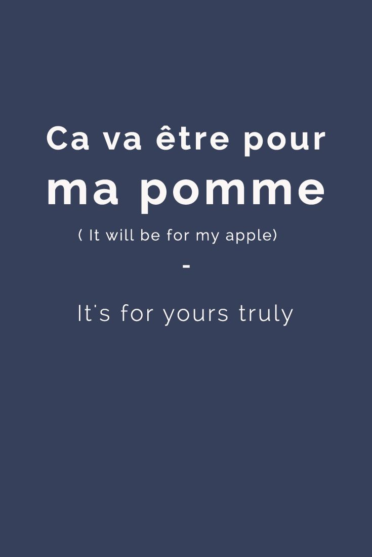 Ça va être pour ma pomme (lit translation: It will be for my apple) - It's for yours truly . Find more Expression (with Audiobook and examples) in my book: ''365 Days of French Expressions '' - Learn more here: http://www.talkinfrench.com/french-expressions/ Don't hesitate to share #french #expressions #common