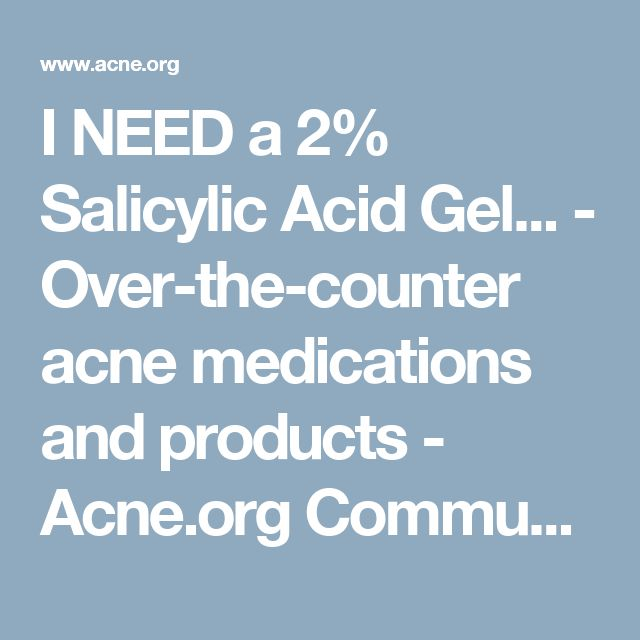 I NEED a 2% Salicylic Acid Gel... - Over-the-counter acne medications and products - Acne.org Community