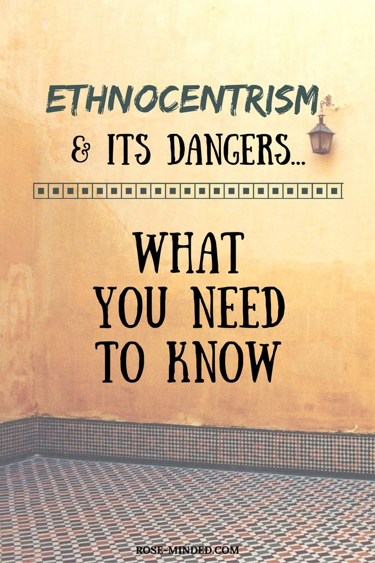 Ethnocentrism and Its Dangers: What You Need to Know | Mental Health | Rose Minded | California