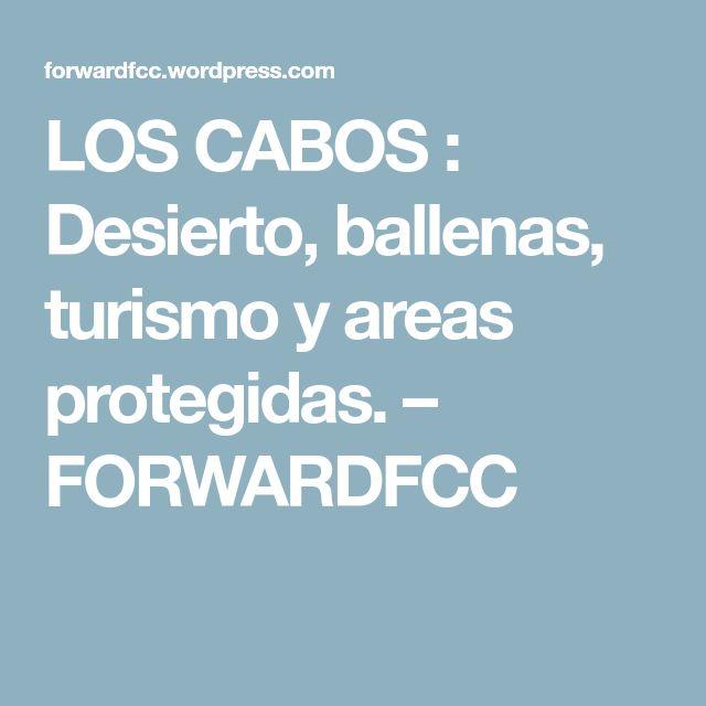 LOS CABOS: Desierto, ballenas, turismo y areas protegidas. – FORWARDFCC