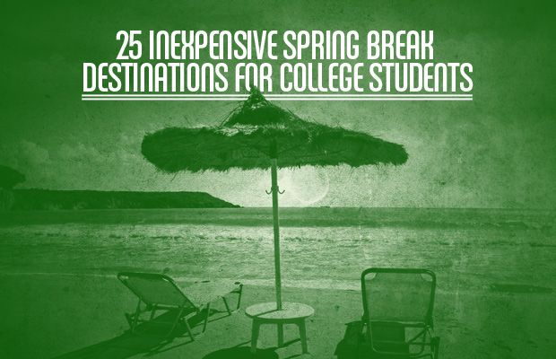 25 Inexpensive Spring Break Destinations for College Students. http://www.complex.com/city-guide/2013/03/25-inexpensive-spring-break-destinations-for-college-students/
