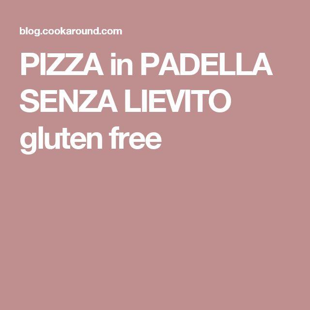 PIZZA in PADELLA SENZA LIEVITO gluten free