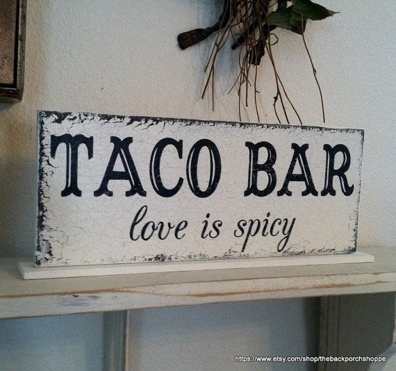 TACO BAR love is spicy  Add this FUN self-standing sign to your TACO BAR! Created in vintage white with aged black lettering, and is 4 3/4