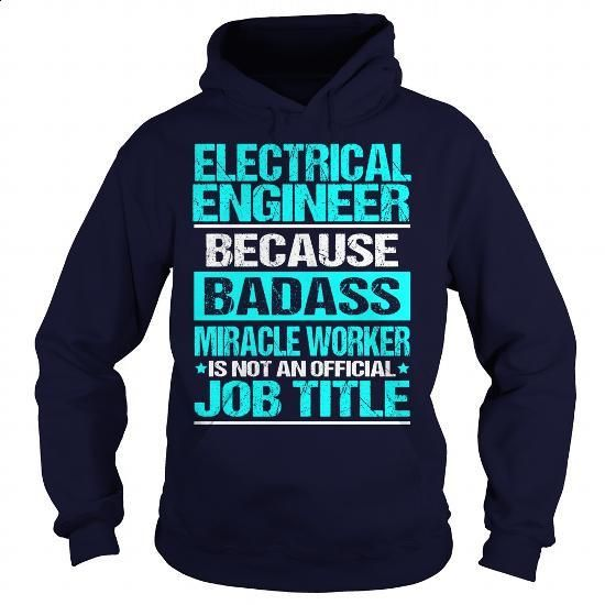 ELECTRICAL ENGINEER-BADASS - #cool tee shirts #black hoodie womens. CHECK PRICE => https://www.sunfrog.com/LifeStyle/ELECTRICAL-ENGINEER-BADASS-Navy-Blue-Hoodie.html?60505