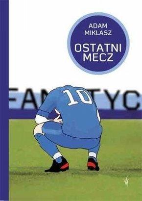 Ostatni Mecz - Adam Miklasz