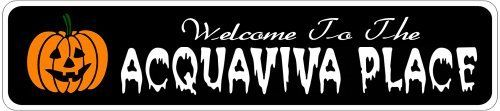 ACQUAVIVA PLACE Lastname Halloween Sign - Welcome to Scary Decor, Autumn, Aluminum - 4 x 18 Inches by The Lizton Sign Shop. $12.99. Predrillied for Hanging. Great Gift Idea. Aluminum Brand New Sign. 4 x 18 Inches. Rounded Corners. ACQUAVIVA PLACE Lastname Halloween Sign - Welcome to Scary Decor, Autumn, Aluminum 4 x 18 Inches - Aluminum personalized brand new sign for your Autumn and Halloween Decor. Made of aluminum and high quality lettering and graphics. Made to last for ye...