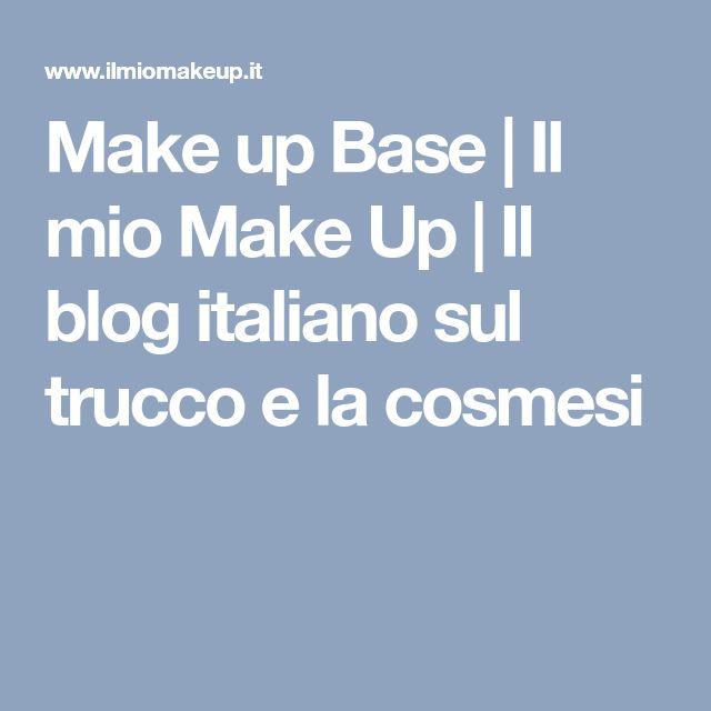 Make up Base | Il mio Make Up | Il blog italiano sul trucco e la cosmesi