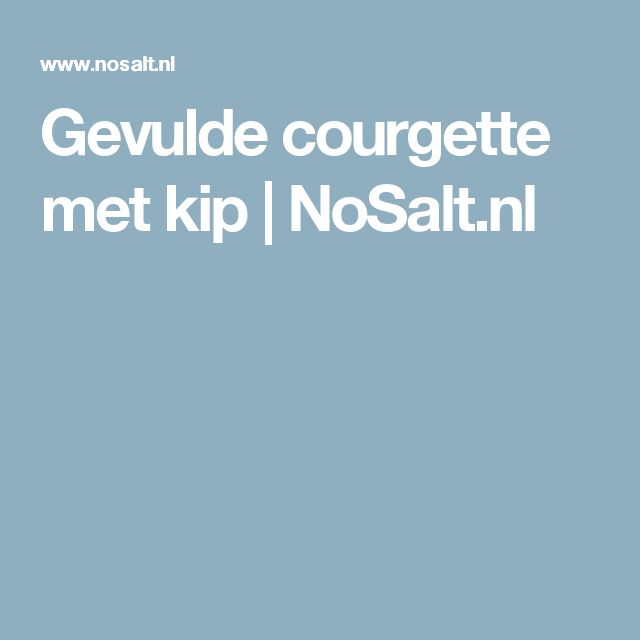Gevulde courgette met kip   NoSalt.nl