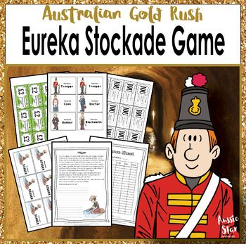 Australian Gold Rush - Eureka Stockade - Year 5 HASS - UPDATED  It can be difficult for students to relate to the frustration of the gold diggers in the lead up to the Eureka Stockade in 1854. This game has been designed to help your students gain an understanding by experiencing the corruption of the Troopers, the difficulty of making money on the gold fields and the expensive price of licence fees.