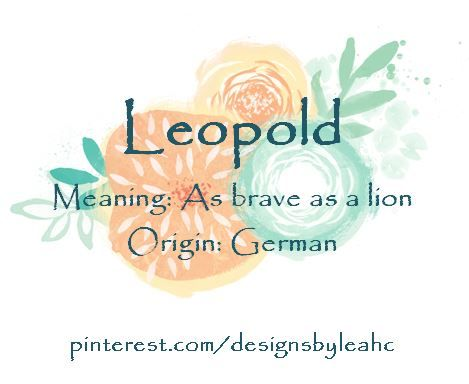 Baby Boy Name: Leopold. Meaning: As brave as a lion. Origin: German. Nickname: Leo.