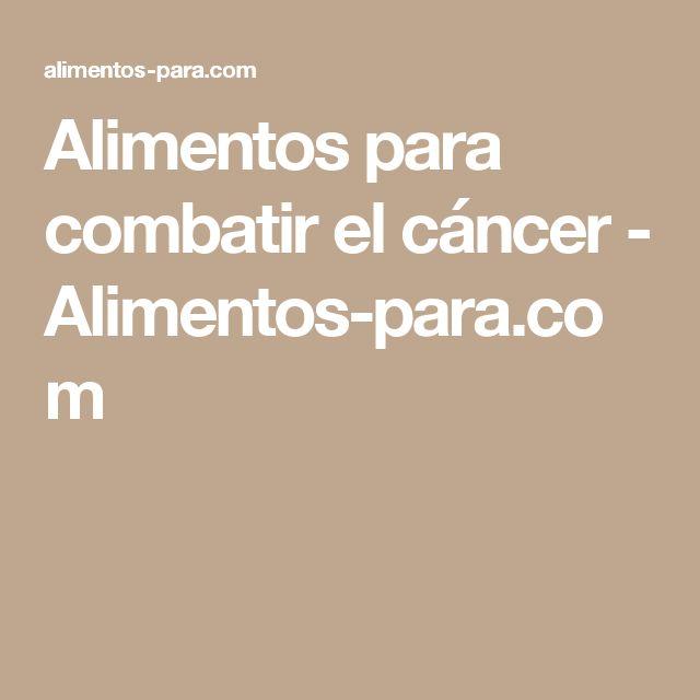 Alimentos para combatir el cáncer - Alimentos-para.com